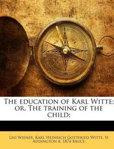 The education of Karl Witte; or, The training of the child;