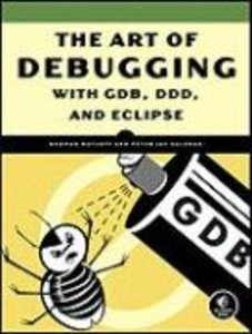 The Art of Debugging with GDB, DDD and Eclipse