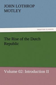 The Rise of the Dutch Republic - Volume 02: Introduction II