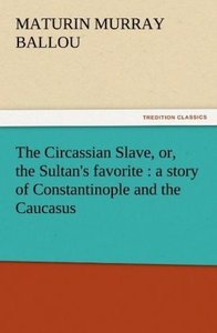 The Circassian Slave, or, the Sultan's favorite : a story of Con