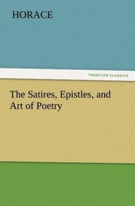 The Satires, Epistles, and Art of Poetry