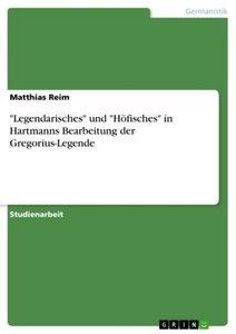 """""""Legendarisches"""" und """"Höfisches"""" in Hartmanns Bearbeitung der Gr"""