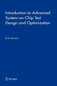 Introduction to Advanced System-on-Chip Test Design and Optimiza