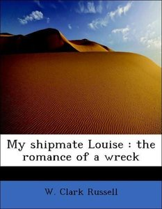 My shipmate Louise : the romance of a wreck