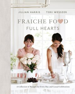 Fraiche Food, Full Hearts: A Collection of Recipes for Every Day