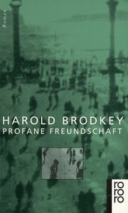 Brodkey, H: Profane Freundschaft