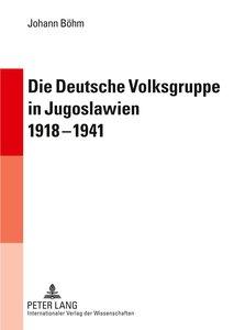 Die Deutsche Volksgruppe in Jugoslawien 1918-1941