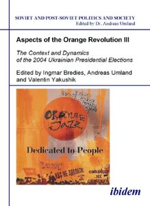 The Context and Dynamics of the 2004 Ukrainian Presidential Elec
