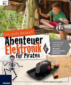 Das große Baubuch Abenteuer Elektronik für Piraten