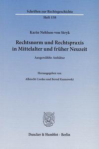 Rechtsnorm und Rechtspraxis in Mittelalter und früher Neuzeit