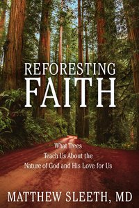 Reforesting Faith: What Trees Teach Us about the Nature of God a