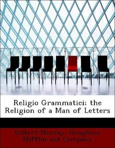 Religio Grammatici; the Religion of a Man of Letters