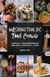 Washington, DC Food Crawls: Touring the Neighborhoods One Bite a