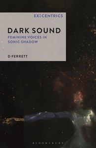 Dark Sound: Feminine Voices and Sonic Shadow