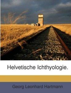Helvetische Ichthyologie