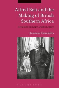 Alfred Beit and the Making of British Southern Africa: Rethinkin