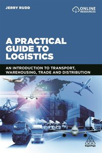 A Practical Guide to Logistics: An Introduction to Transport, Wa