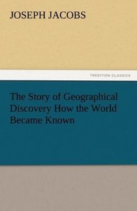 The Story of Geographical Discovery How the World Became Known