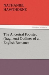 The Ancestral Footstep (fragment) Outlines of an English Romance