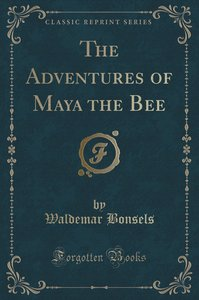 The Adventures of Maya the Bee (Classic Reprint)
