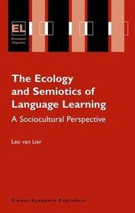 The Ecology and Semiotics of Language Learning