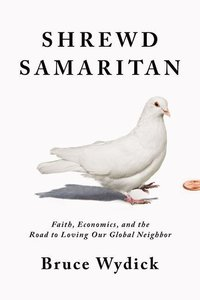 Shrewd Samaritan: Loving Our Global Neighbor Wisely in the 21st