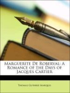 Marguerite De Roberval: A Romance of the Days of Jacques Cartier