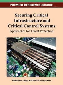 Securing Critical Infrastructures and Critical Control Systems: