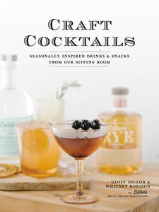 Craft Cocktails: Seasonally Inspired Drinks and Snacks from Our