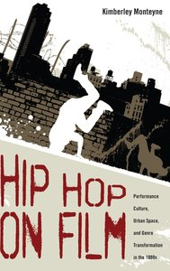 Hip Hop on Film: Performance Culture, Urban Space, and Genre Tra