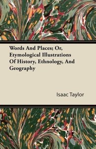Words And Places; Or, Etymological Illustrations Of History, Eth