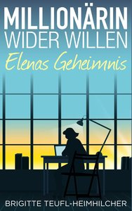 Millionärin wider Willen - Elenas Geheimnis