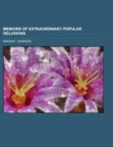 Memoirs of Extraordinary Popular Delusions Volume 1