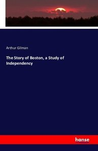 The Story of Boston, a Study of Independency