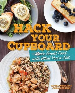 Hack Your Cupboard: Make Great Food with What You\'ve Got