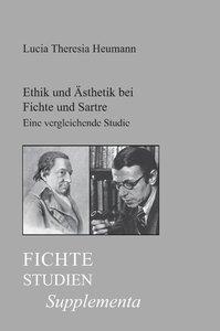 Ethik Und Asthetik Bei Fichte Und Sartre: Eine Vergleichende Stu