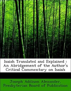 Isaiah Translated and Explained : An Abridgement of the Author's