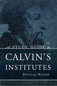 A Study Guide to Calvin's Institutes