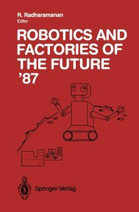 Robotics and Factories of the Future '87