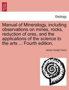 Manual of Mineralogy, including observations on mines, rocks, re