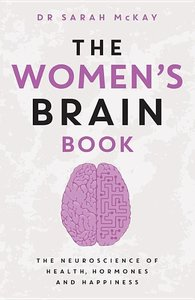 The Women\'s Brain Book: The Neuroscience of Health, Hormones an