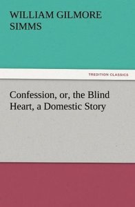 Confession, or, the Blind Heart, a Domestic Story
