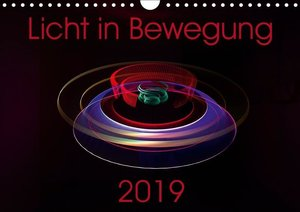 Licht in Bewegung (Wandkalender 2019 DIN A4 quer)