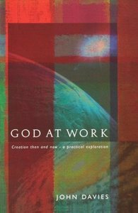 God at Work: Creation Then and Now - A Practical Exploration