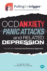 Pulling the Trigger: OCD, Anxiety, Panic Attacks and Related Dep