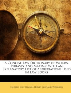 A Concise Law Dictionary of Words, Phrases, and Maxims: With an