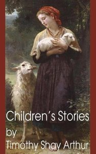 Children's Stories by Timothy Shay Arthur