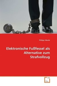 Elektronische Fußfessel als Alternative zum Strafvollzug