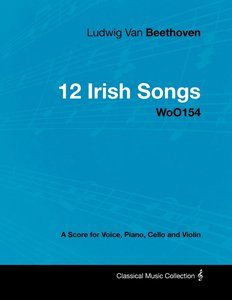Ludwig Van Beethoven - 12 Irish Songs - WoO154 - A Score for Voi