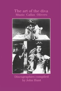 The Art of the Diva. 3 Discographies. Claudia Muzio, Maria Calla